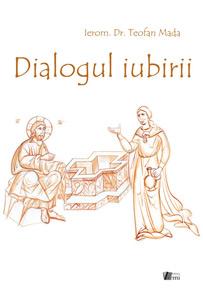 Dialogul iubirii. Perspectivă teologic-pedagogică a părinţilor asupra dialogului