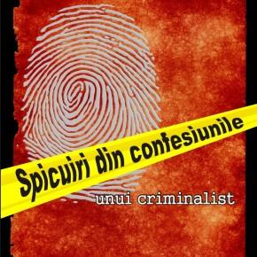 Spicuiri din confesiunile unui criminalist